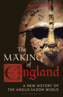 Image for The making of England  : a new history of the Anglo-Saxon world