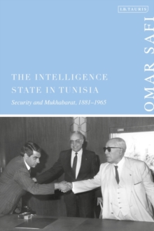 Image for The Intelligence State in Tunisia : Security and Mukhabarat, 1881-1965