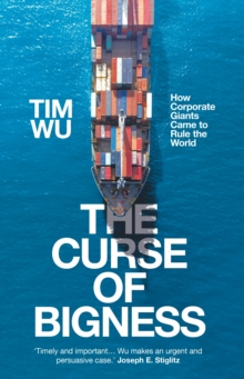 Image for The curse of bigness  : how corporate giants came to rule the world