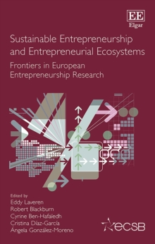 Image for Sustainable Entrepreneurship and Entrepreneurial Ecosystems : Frontiers in European Entrepreneurship Research