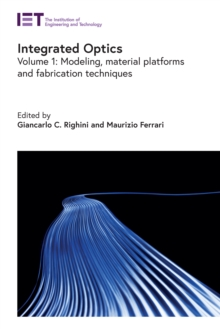 Image for Integrated Optics: Modeling, Material Platforms and Fabrication Techniques