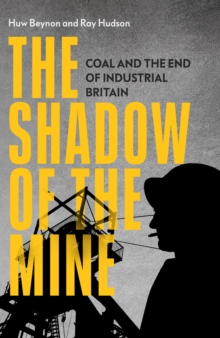 Image for The Shadow of the Mine : Coal and the End of Industrial Britain