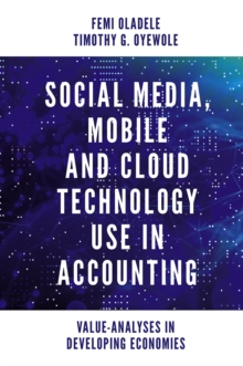 Image for Social Media, Mobile and Cloud Technology Use in Accounting : Value-Analyses in Developing Economies