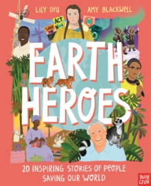 Earth heroes  : 20 inspiring stories of people saving our world - Blackwell, Amy