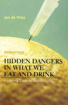 Image for Hidden dangers in what we eat and drink  : a lifelong guide to healthy living