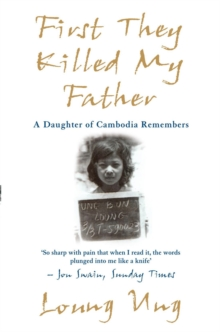 Image for First they killed my father  : a daughter of Cambodia remembers