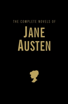 Image for The complete novels of Jane Austen  : Sense and sensibility, Pride and prejudice, Mansfield Park, Emma, Northanger Abbey, Persuasion & Lady Susan