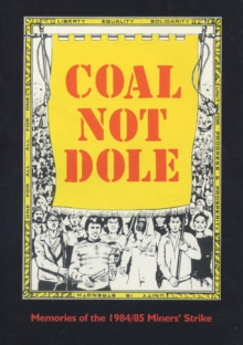 Image for Coal Not Dole : Memories of the 1984/85 Miners' Strike