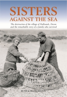 Image for Sisters against the sea  : the destruction of the village of Hallsands, Devon and the remarkable story of a family who survived