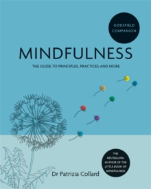 Image for Mindfulness  : the guide to principles, practices and more