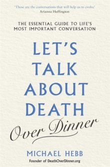 Image for Let's talk about death (over dinner)  : an invitation and guide to life's most important conversation