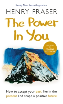 Image for The power in you  : how to accept your past, live in the present and shape a positive future