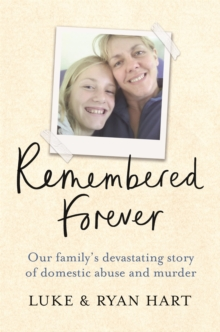 Image for Remembered forever  : our family's devastating story of domestic abuse and murder