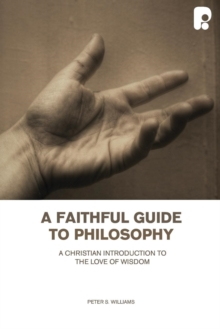 Image for A faithful guide to philosophy  : a Christian introduction to the love of wisdom