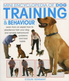 Image for Mini encyclopedia of dog training & behaviour  : learn from an expert how to obedience train your dog and remedy behavioural problems and bad habits