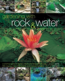 Image for Gardening with rock & water  : a practical guide to design, plants and features with over 800 step-by-step photographs and inspirational plans