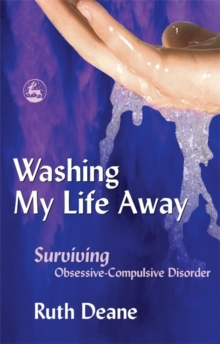 Image for Washing my life away  : surviving obsessive-compulsive disorder