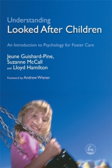 Image for Understanding looked after children  : an introduction to psychology for foster care