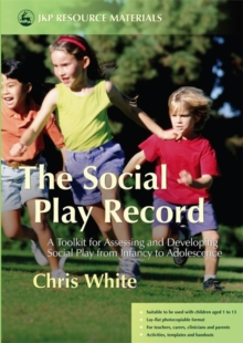 Image for The social play record  : a toolkit for assessing and developing social play from infancy to adolescence