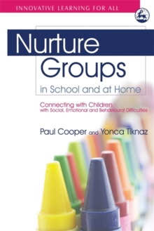 Image for Nurture groups in school and at home  : connecting with children with social, emotional and behavioural difficulties