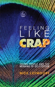 Image for Feeling like crap  : young people and the meaning of self-esteem