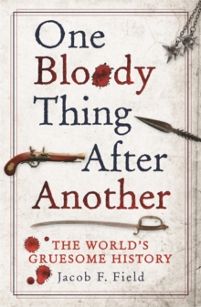 Image for One bloody thing after another: the world's gruesome history