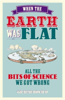 Image for When the Earth was flat: all the bits of science we got wrong