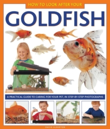 Image for How to look after your goldfish  : a practical guide to caring for your pet, in step-by-step photographs
