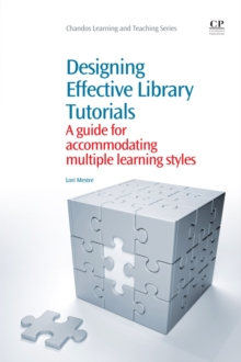 Image for Designing effective library tutorials  : a guide for accommodating multiple learning styles