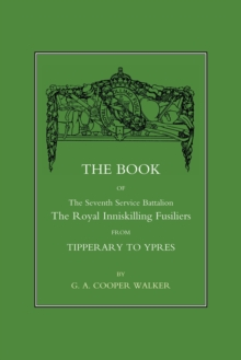 Image for Book of the Seventh Service Battalion : The Royal Inniskilling Fusiliers from Tipperary to Ypres