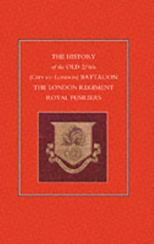 History of the Old 2/4th (City of London) Battalion the London Regiment Royal Fusiliers