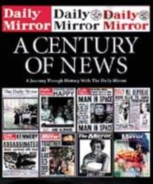 Image for A century of news  : a journey through history with the Daily Mirror