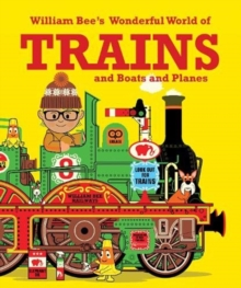 Image for William Bee's Wonderful World of Trains, Boats and Planes