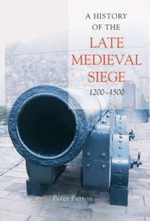 Image for A history of the early medieval siege, 1200-1500