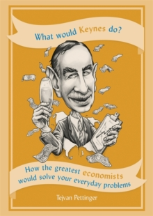 Image for What would Keynes do?  : how the greatest economists would solve your everyday problems