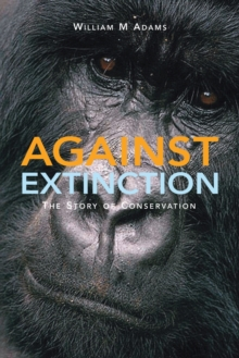 Image for Against extinction  : the story of conservation