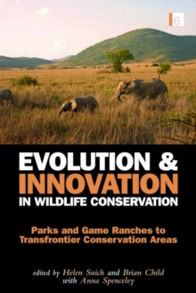 Image for Evolution and innovation in wildlife conservation  : parks and game ranches to transfrontier conservation areas