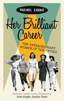 Image for Her brilliant career  : ten extraordinary women of the fifties