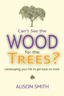 Image for Can't see the wood for the trees?  : landscaping your life to get back on track
