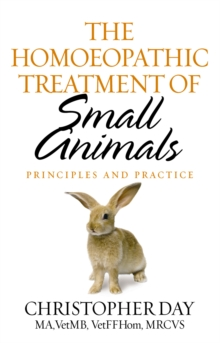 Image for The homoeopathic treatment of small animals  : principles & practice