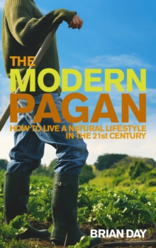 Image for The modern pagan  : how to live a natural lifestyle in the twenty-first century