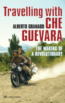 Image for Travelling with Che Guevara  : the making of a revolutionary