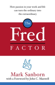 Image for The Fred factor  : how passion in your work and life can turn the ordinary into the extraordinary