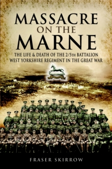 Image for The massacre on the Marne  : the life and death of the 2/5th Battalion West Yorkshire Regiment in the Great War