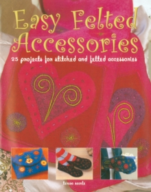 Image for Easy felted accessories  : 25 projects for stitched and felted accessories