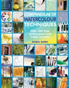 Image for Compendium of watercolour techniques  : over 200 tips, techniques and trade secrets
