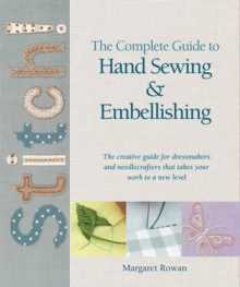 Image for The complete guide to hand sewing & embellishing  : the creative guide for dressmakers and needlecrafters that takes your work to a new level