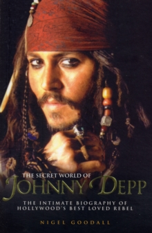 Image for The secret world of Johnny Depp  : the intimate biography of Hollywood's best-loved rebel