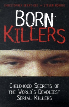 Image for Born killers  : childhood secrets of the world's deadliest serial killers