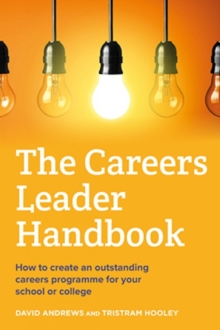 The careers leader handbook  : how to create an outstanding careers programme for your school or college - Hooley, Tristram